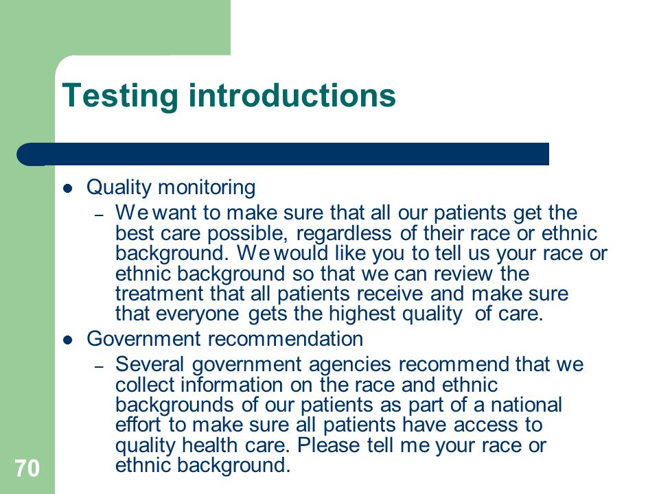 Quality monitoring – We want to make sure that all our patients get the best care possible, regardless of their race or ethnic background.
