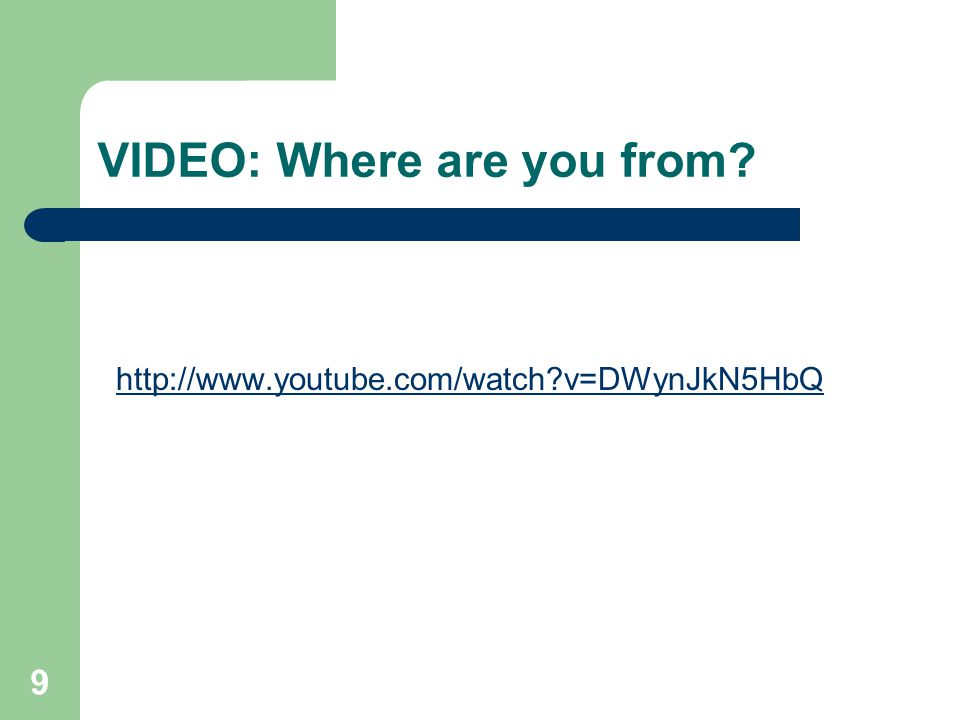VIDEO: Where are you from? http://www.youtube.com/watch?v=DWynJkN5HbQ 9