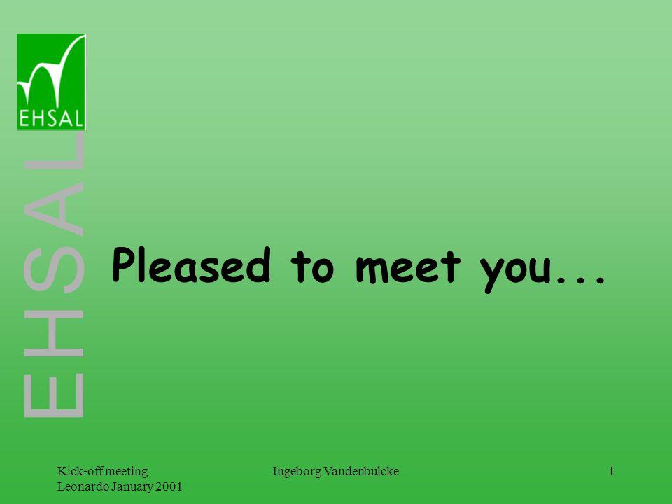 E H S A L Kick-off meeting Leonardo January 2001 Ingeborg Vandenbulcke1 Pleased to meet you...