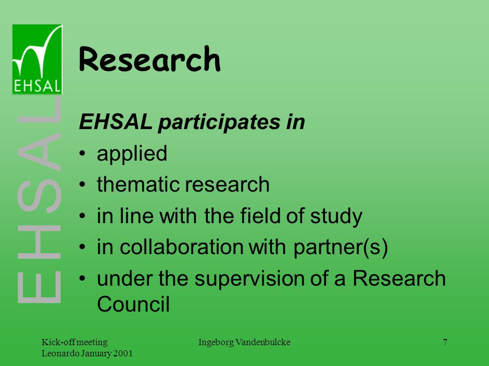 E H S A L Kick-off meeting Leonardo January 2001 Ingeborg Vandenbulcke18 Students & Competencies Starting point: study programmes and courses (supply) (key qualifications) core competencies