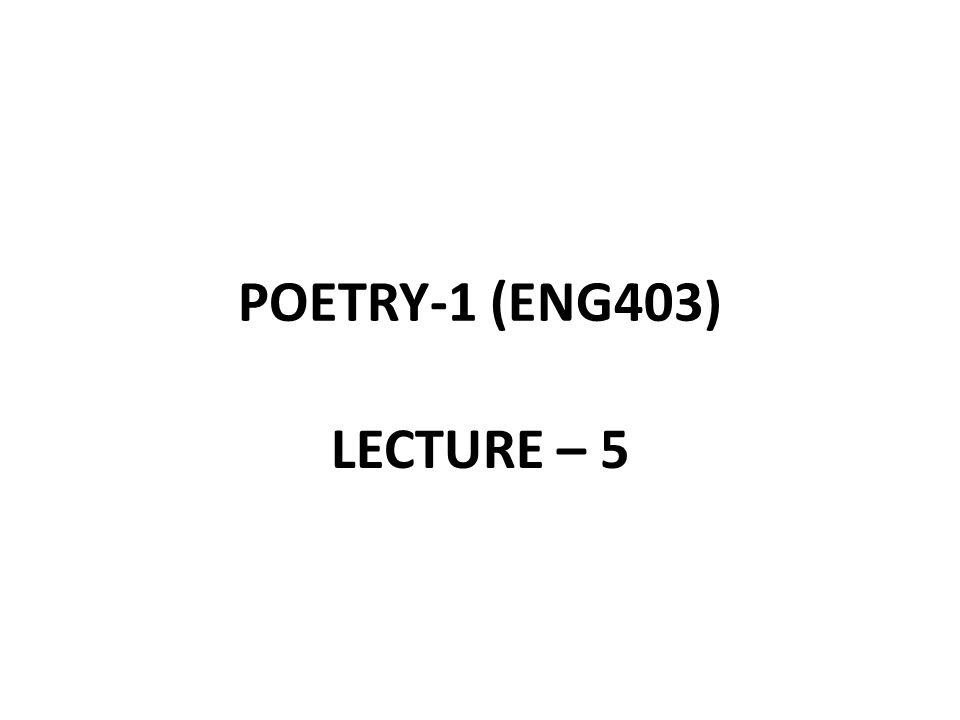 POETRY-1 (ENG403) LECTURE – 5