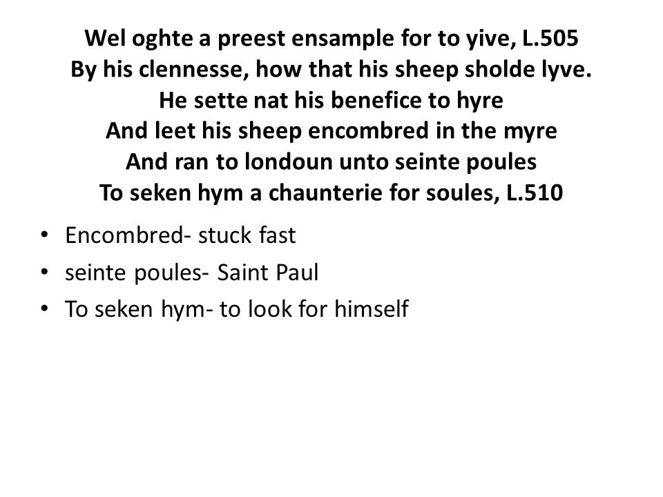Wel oghte a preest ensample for to yive, L.505 By his clennesse, how that his sheep sholde lyve.
