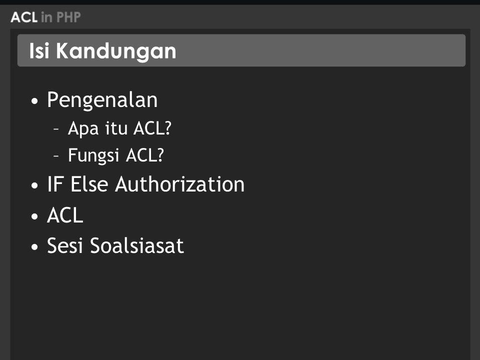 Isi Kandungan Pengenalan –Apa itu ACL –Fungsi ACL IF Else Authorization ACL Sesi Soalsiasat