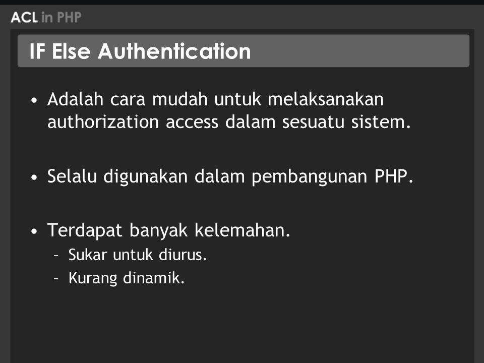 IF Else Authorization Contoh Aturcara <?php $username = test ; $levels = admin ; if($level == admin ) : //give system management access to admin.
