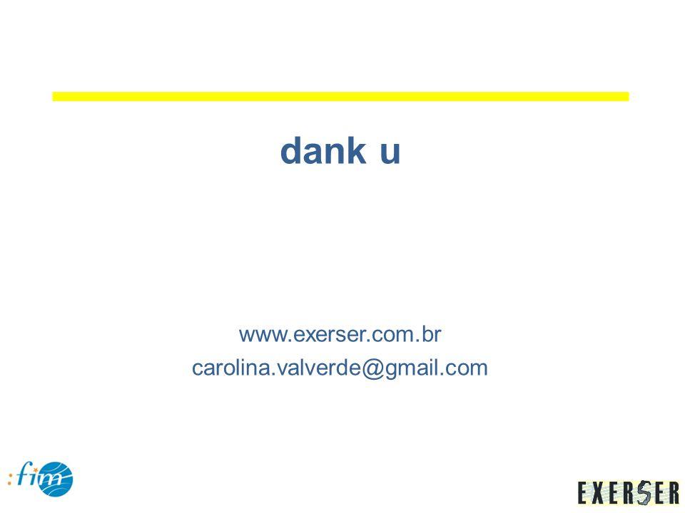dank u www.exerser.com.br carolina.valverde@gmail.com