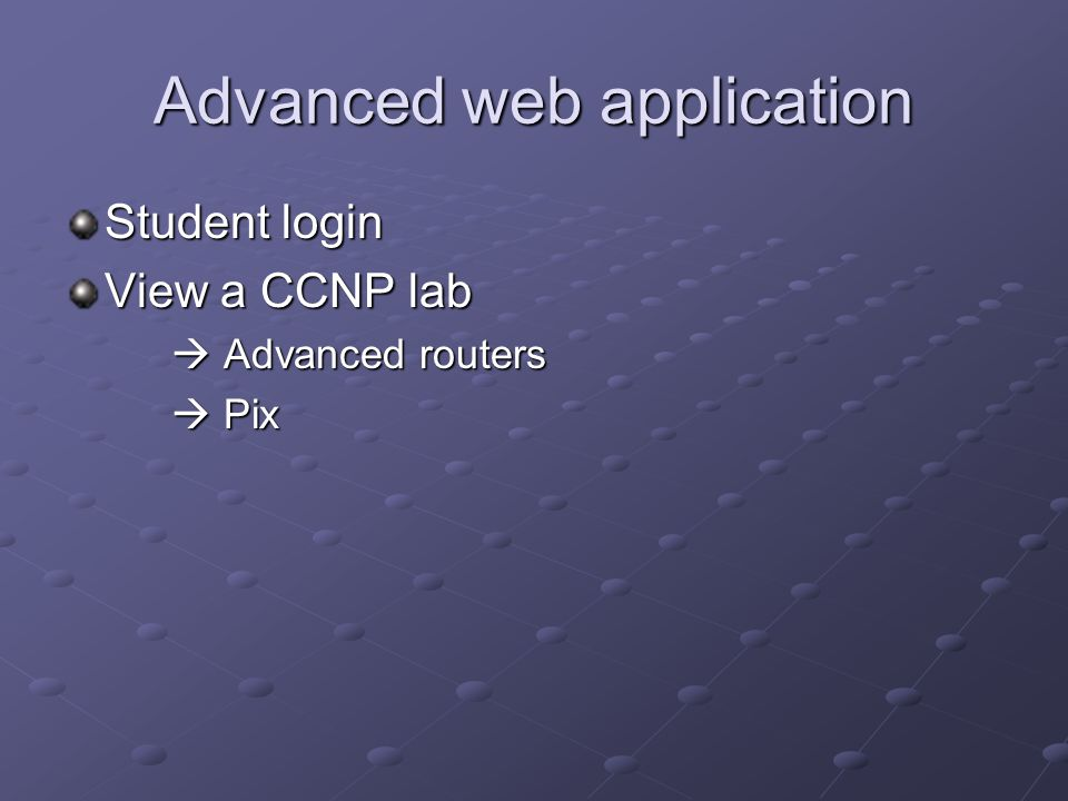 Student login View a CCNP lab  Advanced routers  Pix