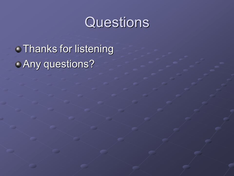 Questions Thanks for listening Any questions