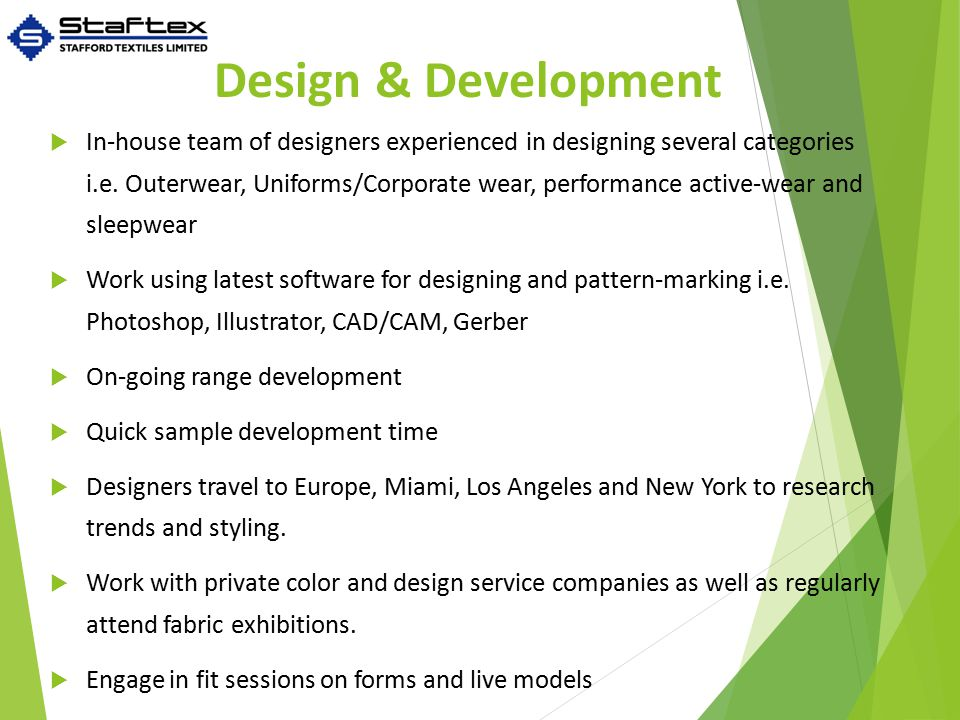 Design & Development  In-house team of designers experienced in designing several categories i.e.
