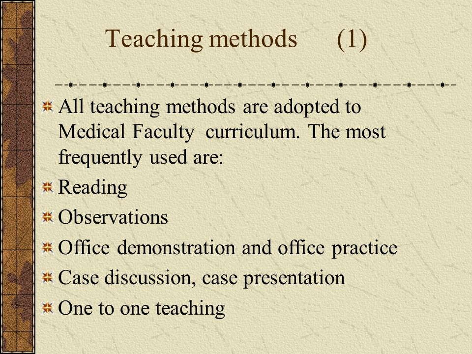 Teaching methods (1) All teaching methods are adopted to Medical Faculty curriculum.