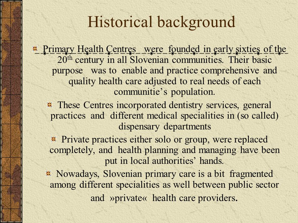 Historical background Primary Health Centres were founded in early sixties of the 20 th century in all Slovenian communities.