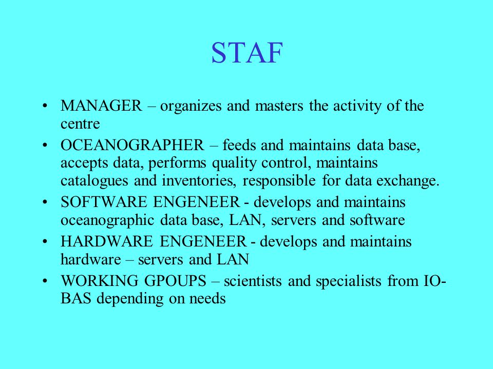 STAF MANAGER – organizes and masters the activity of the centre OCEANOGRAPHER – feeds and maintains data base, accepts data, performs quality control, maintains catalogues and inventories, responsible for data exchange.