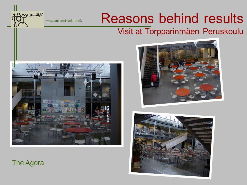 Reasons behind results Visit at Torpparinmäen Peruskoulu www.ankermikkelsen.dk The Agora