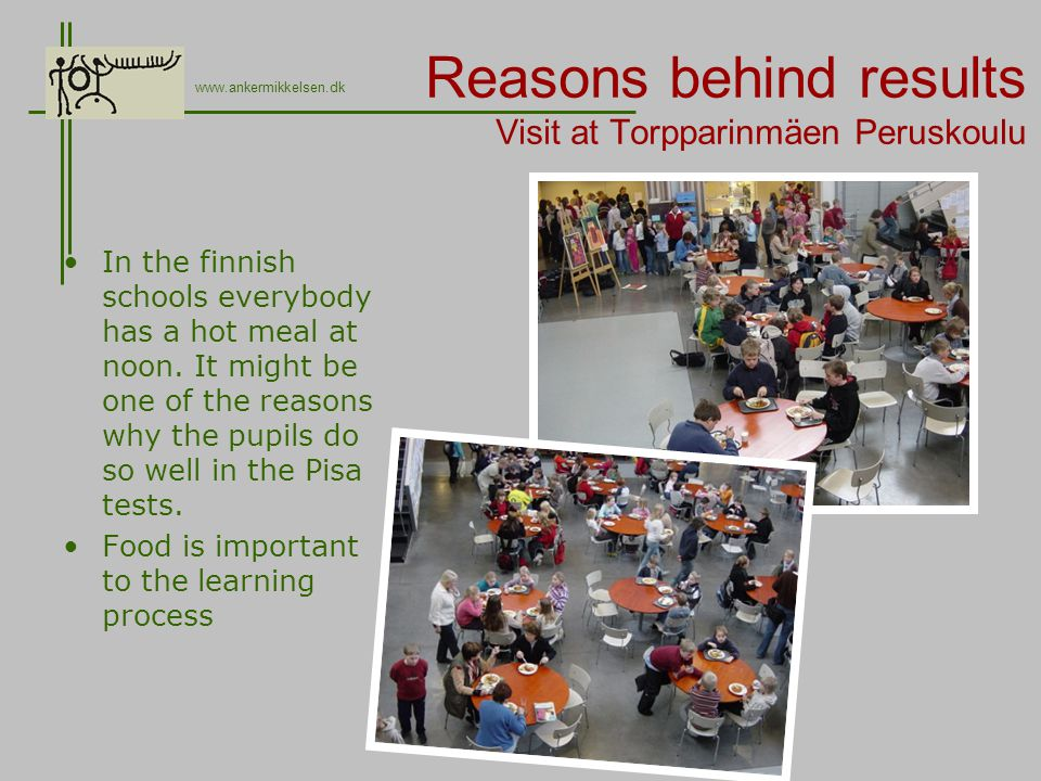 Reasons behind results Visit at Torpparinmäen Peruskoulu In the finnish schools everybody has a hot meal at noon.