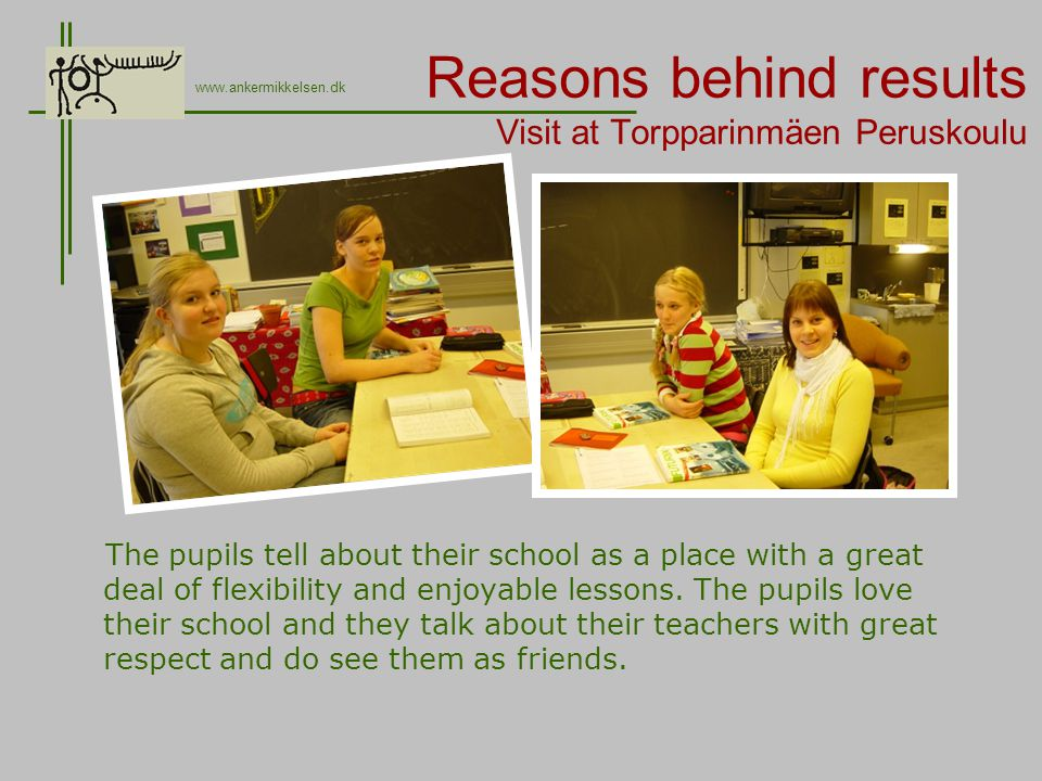 Reasons behind results Visit at Torpparinmäen Peruskoulu The pupils tell about their school as a place with a great deal of flexibility and enjoyable lessons.