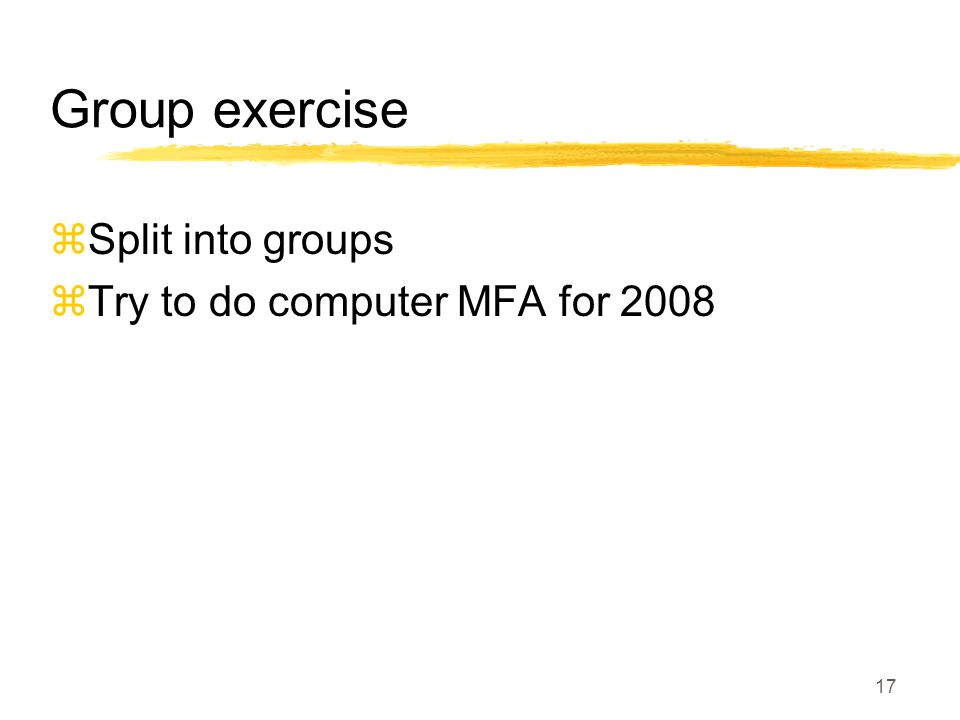 Group exercise  Split into groups  Try to do computer MFA for 2008 17