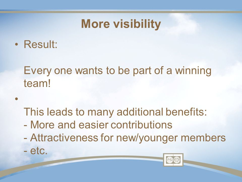 More visibility Result: Every one wants to be part of a winning team.