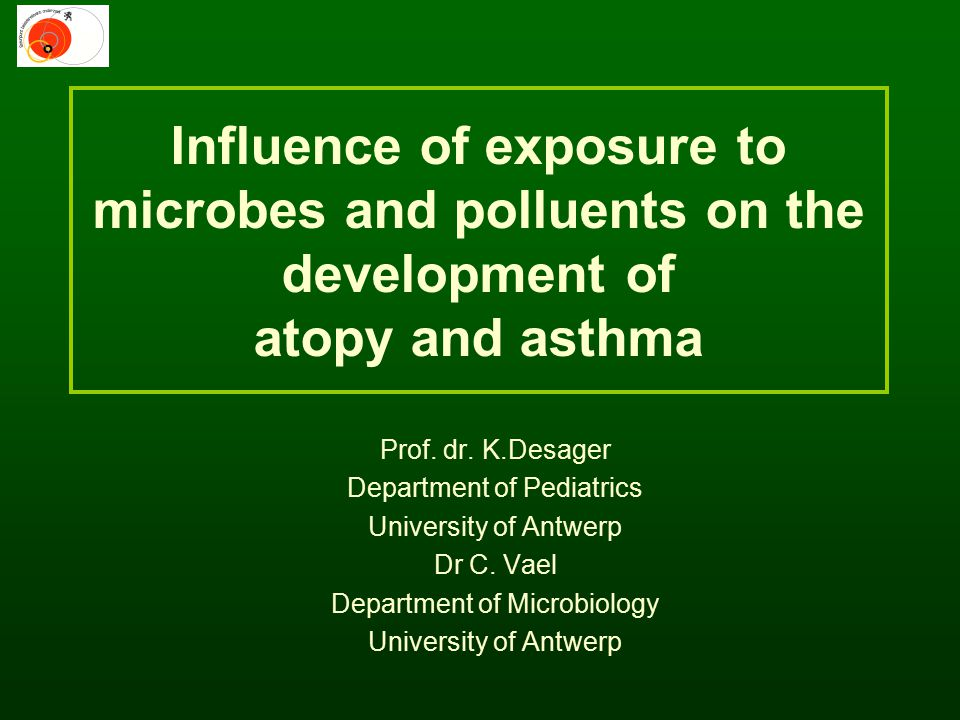 Influence of exposure to microbes and polluents on the development of atopy and asthma Prof. dr. K.Desager Department of Pediatrics University of Antw