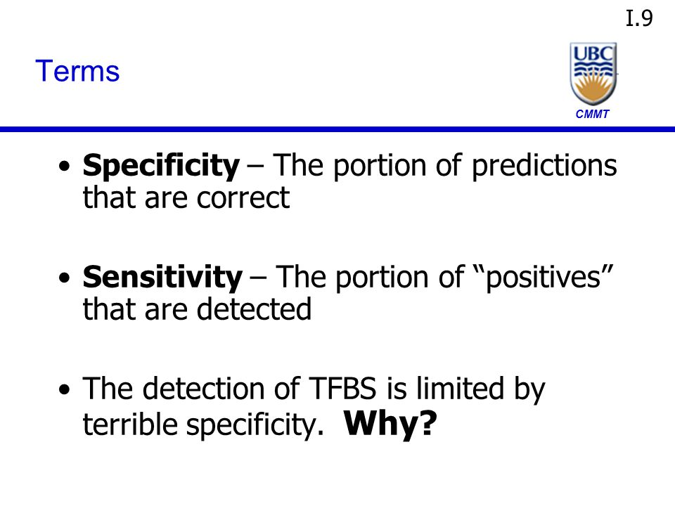 "CMMT Terms Specificity – The portion of predictions that are correct Sensitivity – The portion of ""positives"" that are detected The detection of TFBS"