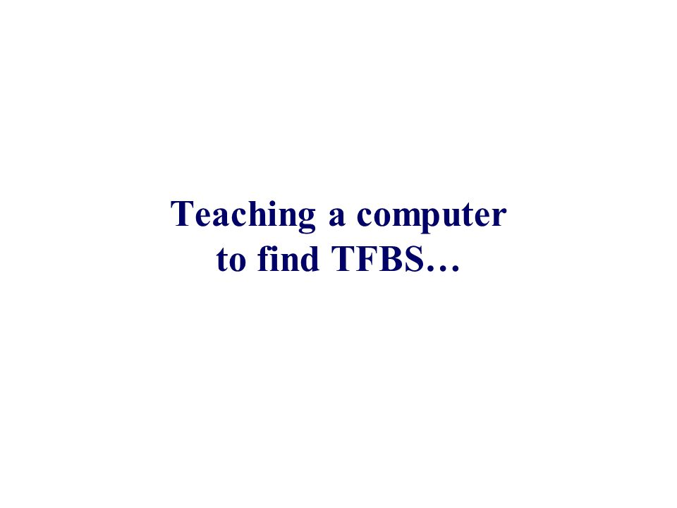 Teaching a computer to find TFBS…