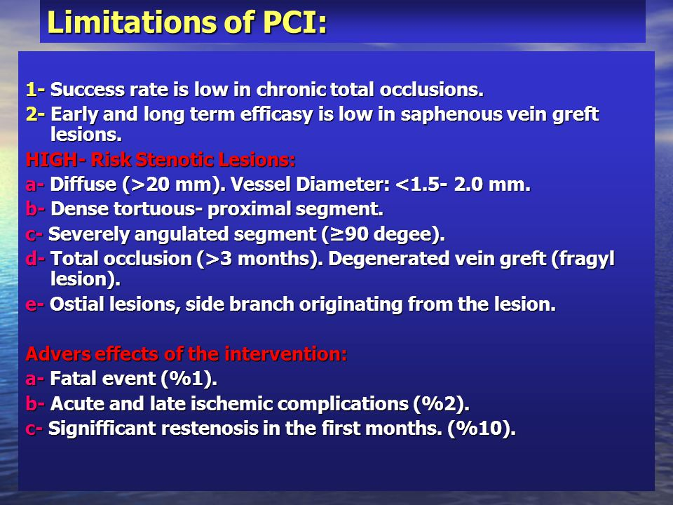 Limitations of PCI: 1- Success rate is low in chronic total occlusions. 2- Early and long term efficasy is low in saphenous vein greft lesions. HIGH-