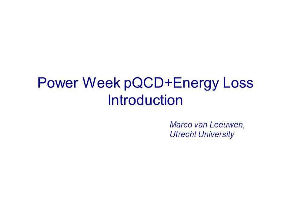 Power Week pQCD+Energy Loss Introduction Marco van Leeuwen, Utrecht University