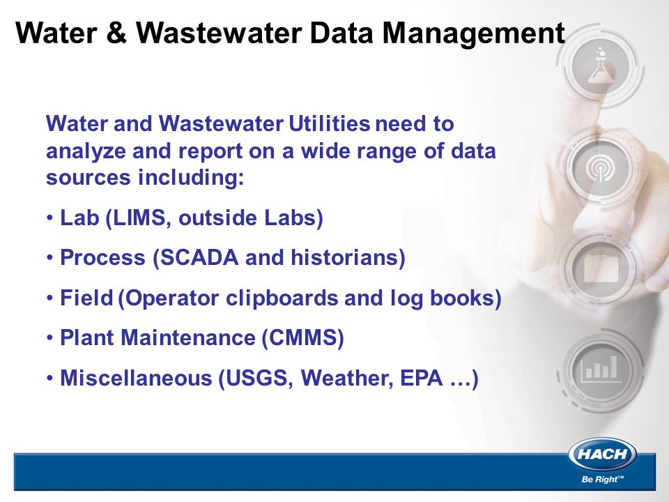 Water & Wastewater Data Management Water and Wastewater Utilities need to analyze and report on a wide range of data sources including: Lab (LIMS, out
