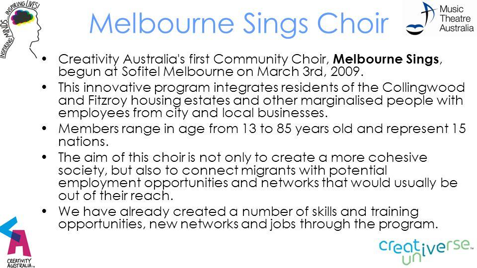 Melbourne Sings Choir Creativity Australia's first Community Choir, Melbourne Sings, begun at Sofitel Melbourne on March 3rd, 2009. This innovative pr