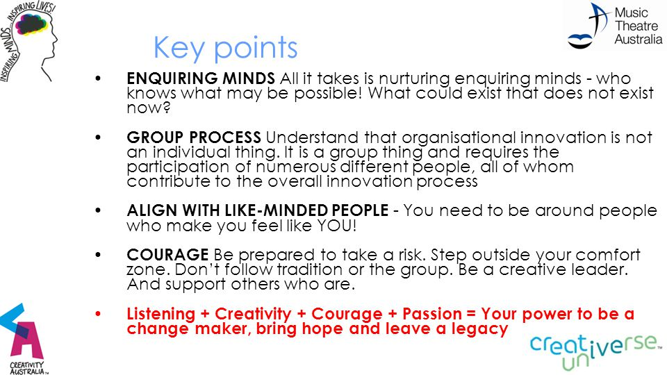 Key points ENQUIRING MINDS All it takes is nurturing enquiring minds - who knows what may be possible! What could exist that does not exist now? GROUP