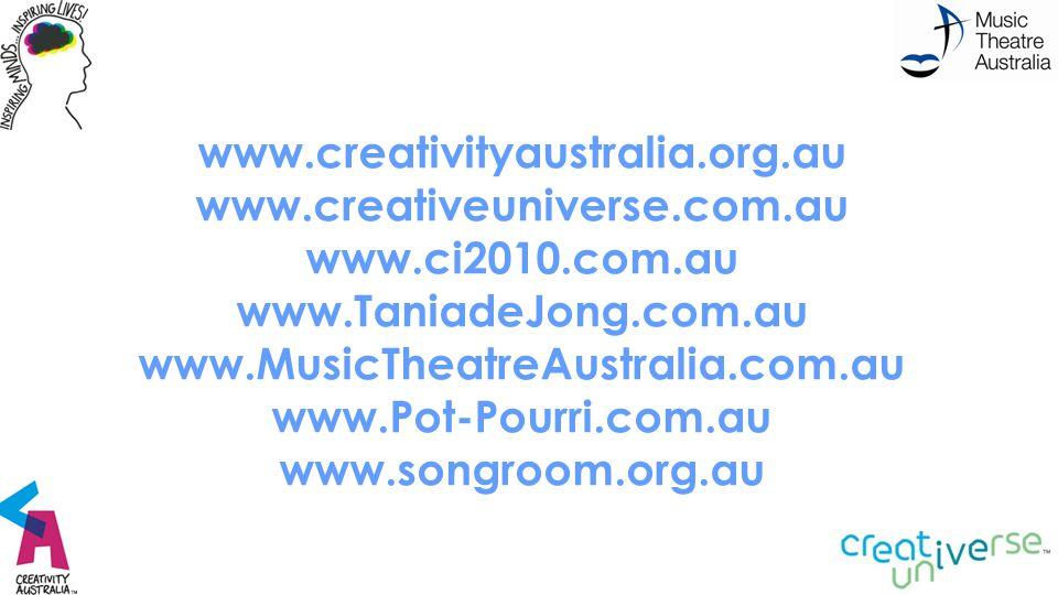 www.creativityaustralia.org.au www.creativeuniverse.com.au www.ci2010.com.au www.TaniadeJong.com.au www.MusicTheatreAustralia.com.au www.Pot-Pourri.co