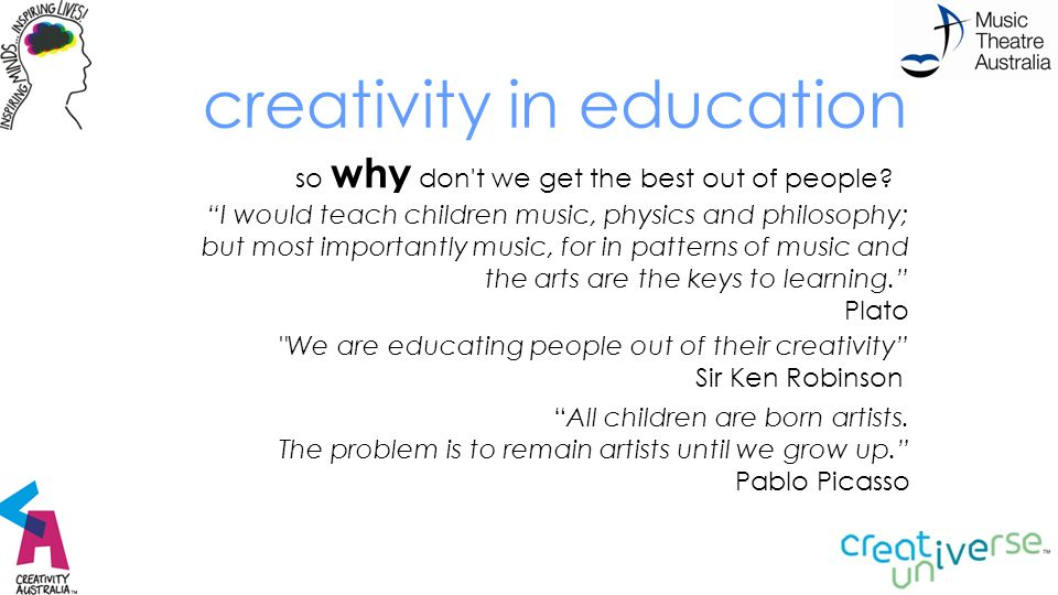 """creativity in education so why don't we get the best out of people? """"I would teach children music, physics and philosophy; but most importantly music,"""