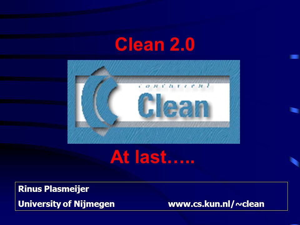 Clean 2.0 Rinus Plasmeijer University of Nijmegenwww.cs.kun.nl/~clean At last…..