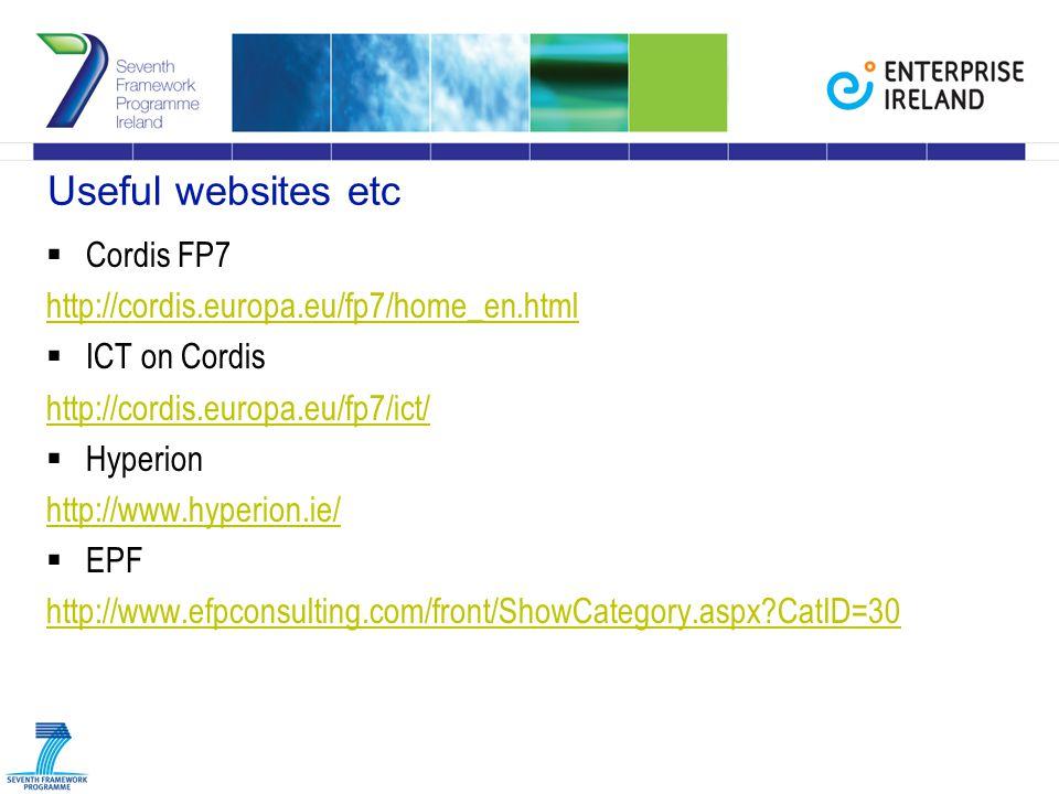 Useful websites etc  Cordis FP7 http://cordis.europa.eu/fp7/home_en.html  ICT on Cordis http://cordis.europa.eu/fp7/ict/  Hyperion http://www.hyperion.ie/  EPF http://www.efpconsulting.com/front/ShowCategory.aspx?CatID=30