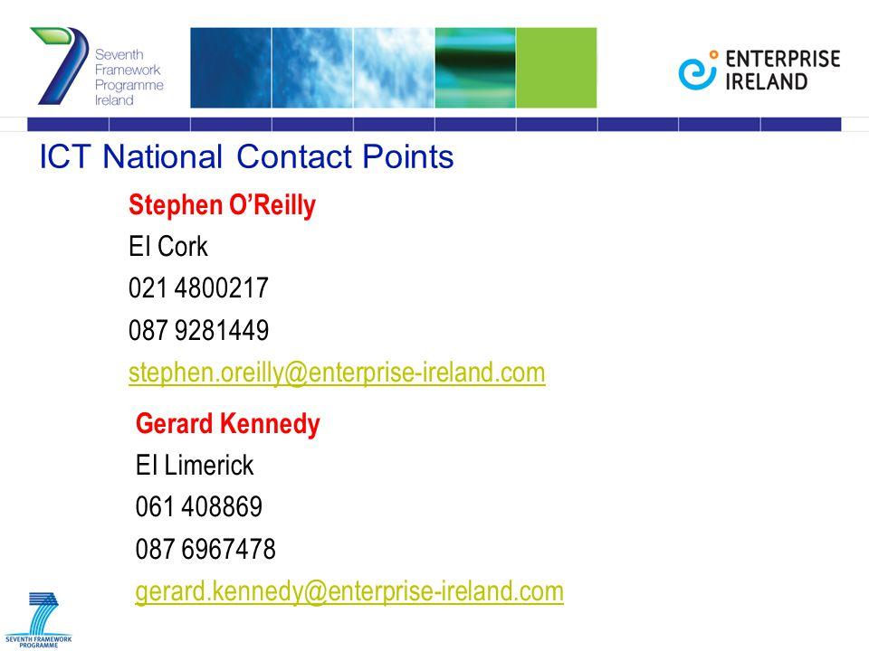 ICT National Contact Points Stephen O'Reilly EI Cork 021 4800217 087 9281449 stephen.oreilly@enterprise-ireland.com Gerard Kennedy EI Limerick 061 408869 087 6967478 gerard.kennedy@enterprise-ireland.com