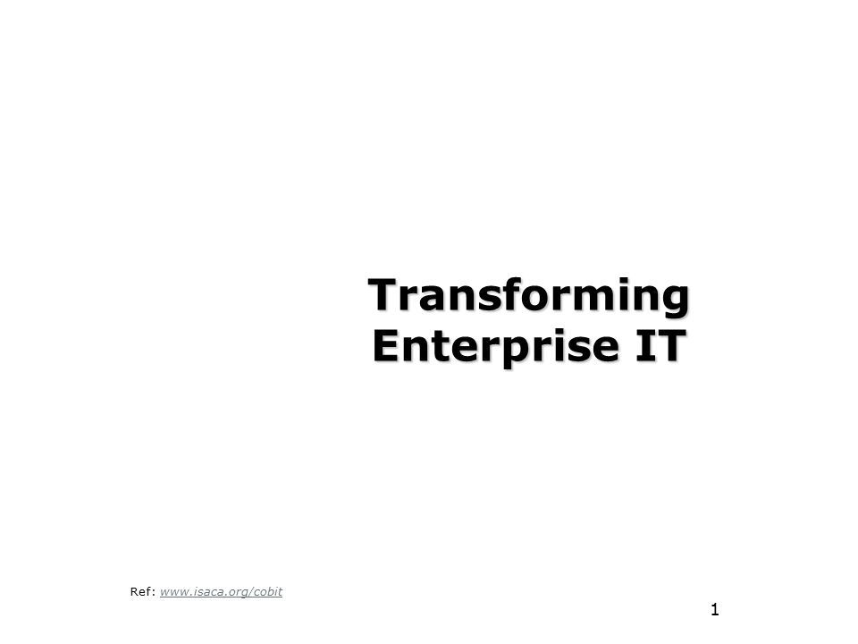 1 Transforming Enterprise IT Ref: www.isaca.org/cobitwww.isaca.org/cobit
