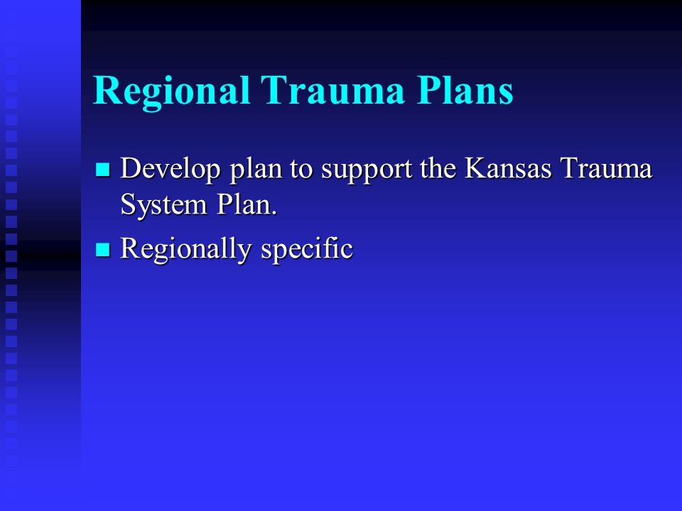 Regional Trauma Plans Develop plan to support the Kansas Trauma System Plan.