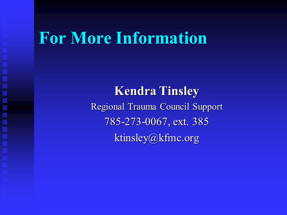For More Information Kendra Tinsley Regional Trauma Council Support 785-273-0067, ext.