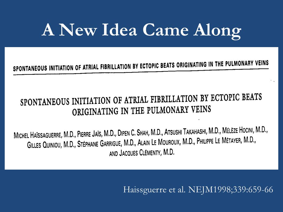 Haissguerre et al. NEJM1998;339:659-66 A New Idea Came Along