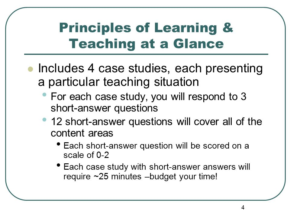 5 Principles of Learning & Teaching at a Glance Plan on ~25 minutes per case study Allow ~10 minutes to answer each of the two sections of multiple-choice questions Multiple-choice questions are not associated with the case studies