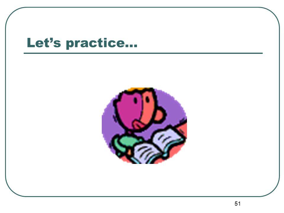 51 Let's practice…