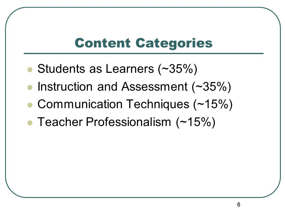 7 Content Categories Students as Learners (~35%) Student development & the learning process Students as diverse learners Student motivation and the learning environment