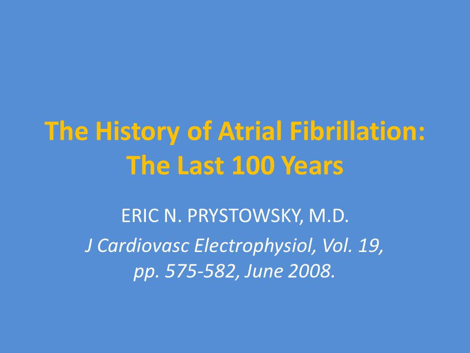 The History of Atrial Fibrillation: The Last 100 Years ERIC N.