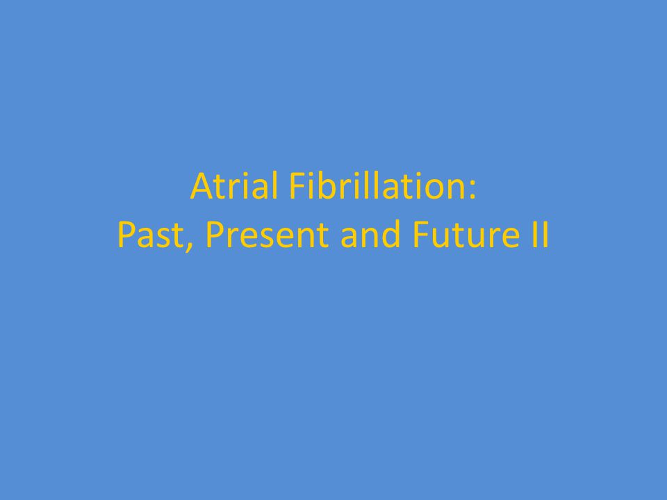Atrial Fibrillation: Past, Present and Future II
