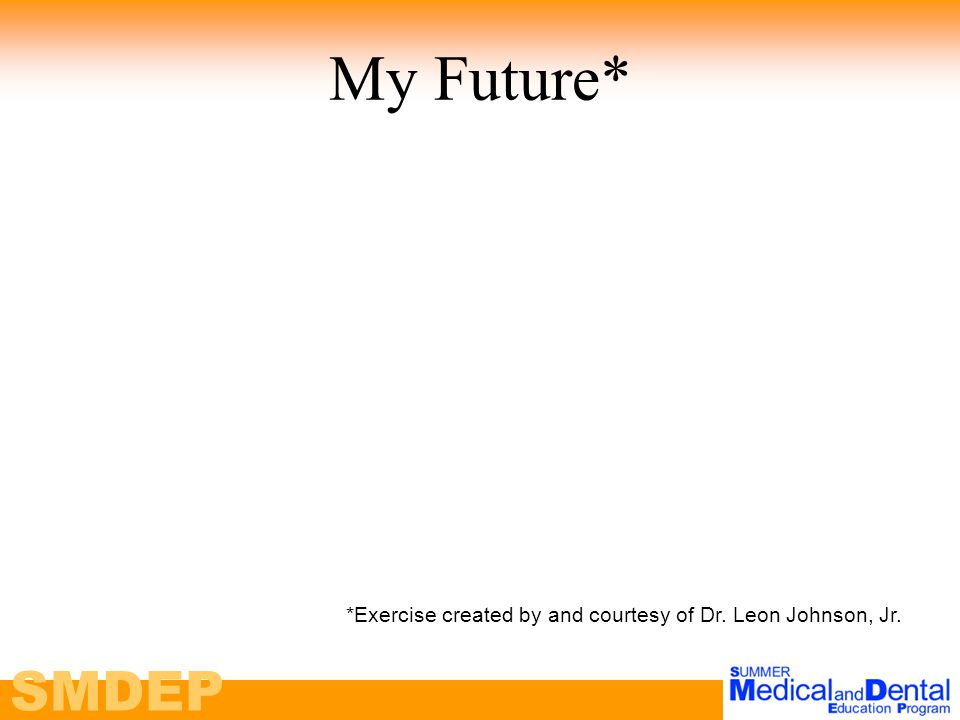 SMDEP My Future* *Exercise created by and courtesy of Dr. Leon Johnson, Jr.
