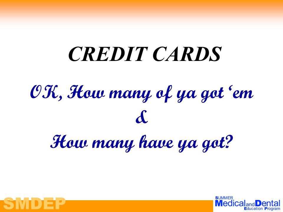 SMDEP CREDIT CARDS OK, How many of ya got 'em & How many have ya got