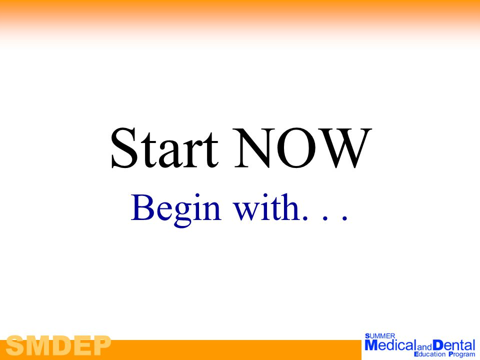 SMDEP Start NOW Begin with...