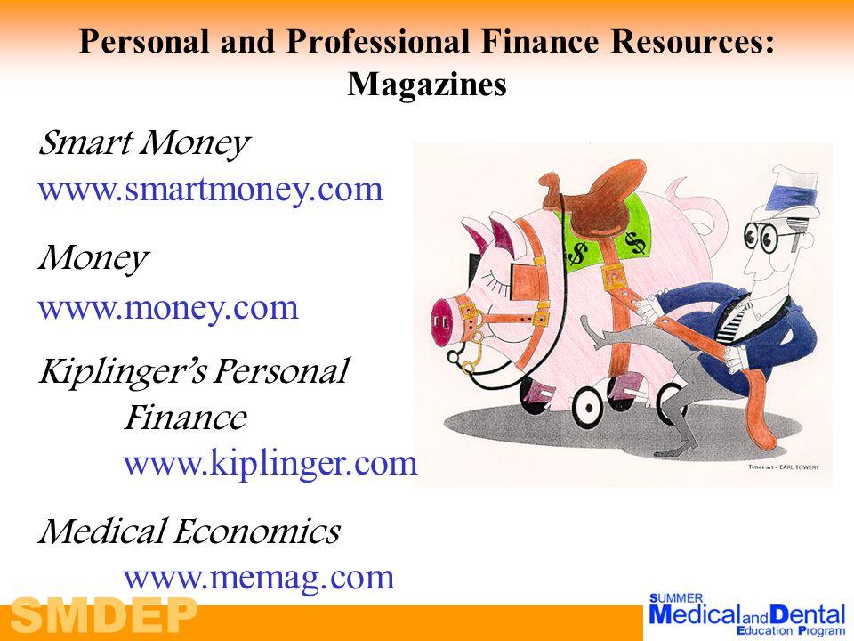 SMDEP Personal and Professional Finance Resources: Magazines Smart Money www.smartmoney.com Money www.money.com Kiplinger's Personal Finance www.kiplinger.com Medical Economics www.memag.com
