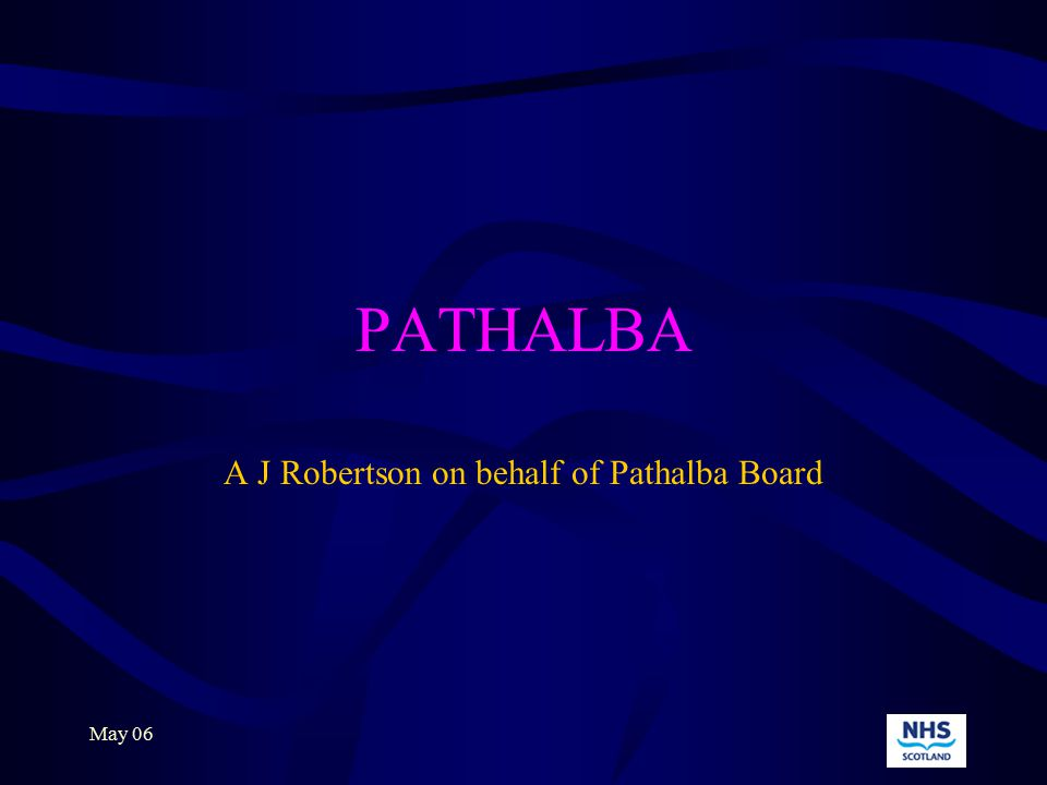 May 06 PATHALBA A J Robertson on behalf of Pathalba Board