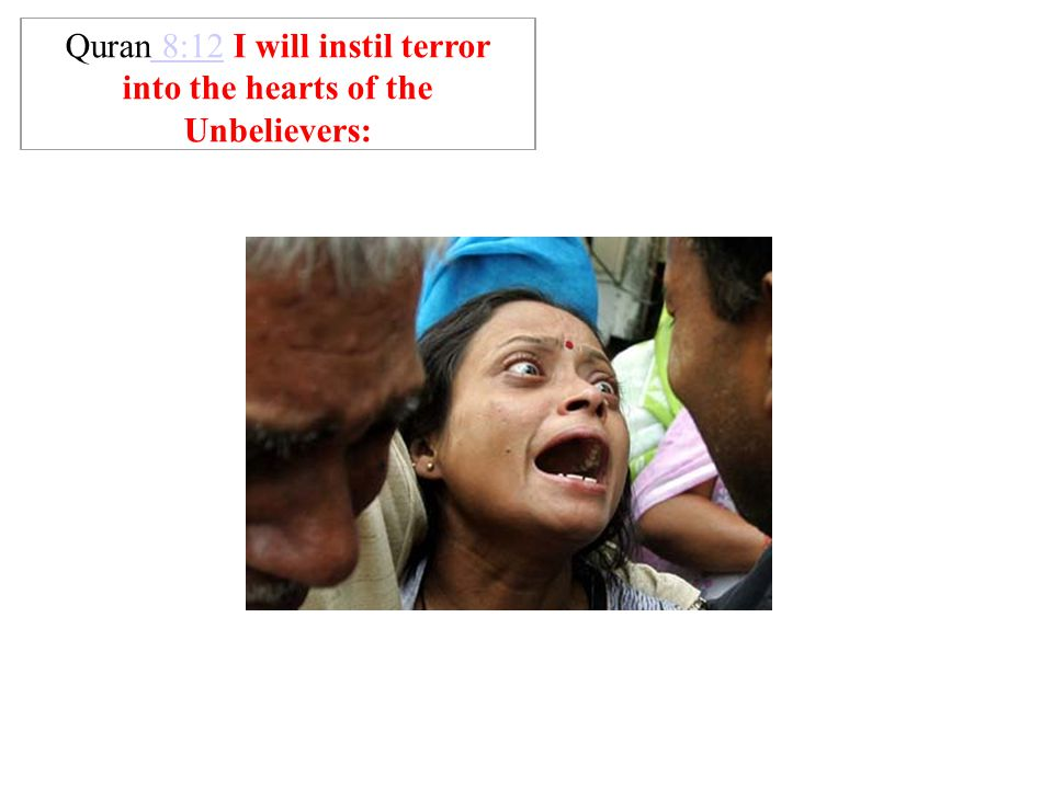 Quran 8:12 I will instil terror into the hearts of the Unbelievers: 8:12