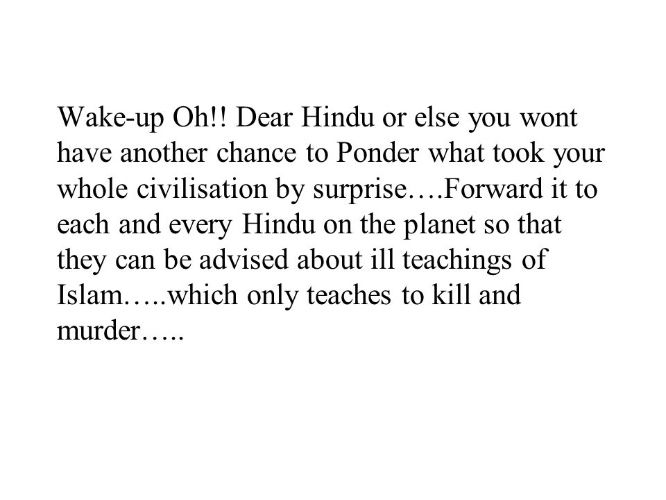 Wake-up Oh!! Dear Hindu or else you wont have another chance to Ponder what took your whole civilisation by surprise….Forward it to each and every Hin