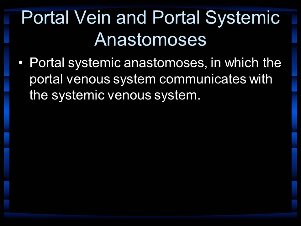 Portal Vein and Portal Systemic Anastomoses Portal systemic anastomoses, in which the portal venous system communicates with the systemic venous system.
